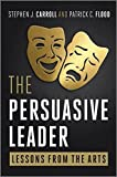 img - for The Persuasive Leader: Lessons from the Arts by Stephen J. Carroll (2010-09-03) book / textbook / text book