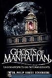 Ghosts of Manhattan: Legendary Spirits and Notorious Haunts (Haunted America)