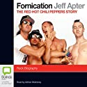 Fornication: The Red Hot Chili Peppers Story Audiobook by Jeff Apter Narrated by Adrian Mulraney