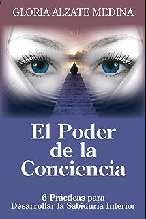 El Poder de la Conciencia: 6 Prácticas para Desarrollar la Sabiduría Interior (Bienestar Psicológico
