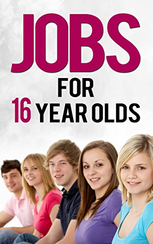 Jobs for 16 Year Olds: Business Ideas Opportunities (Job Search Book 6)