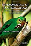 Fundamentals of Ecotoxicology : The Science of Pollution, Fourth Edition, Newman, Michael C., 1466582294