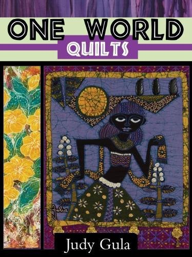 One World Panel Quilts: 12 Quilting Inspirations Using Batik