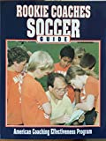 Rookie Coaches Soccer Guide (American Coaching Effectiveness Program)