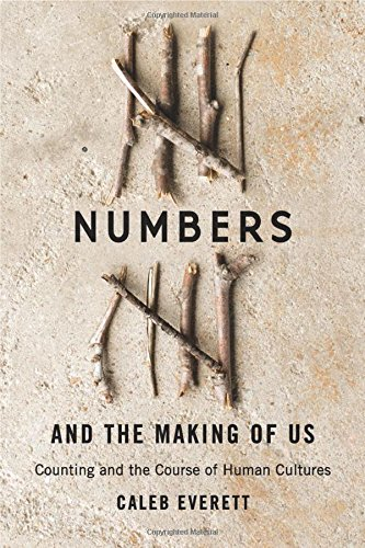 Numbers and the Making of Us: Counting and the Course of Human Cultures [Caleb Everett] (Tapa Dura)