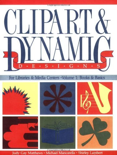 Clipart & Dynamic Designs for Libraries & Media Centers, Vol. 1: Books & Basics