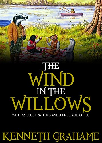 The Wind in the Willows: With 32 Illustrations and a Free Audio Link. Free Audio Links