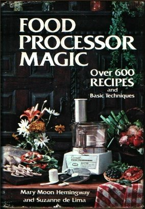 Food Processor Magic: 622 Recipes, and Basic Techniques by Mary Moon Hemingway, Suzanne de Lima