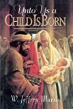 Unto Us a Child Is Born, W. Jeffrey Marsh, 0884949370
