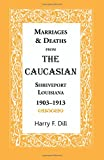 img - for Marriages & Deaths from The Caucasian, Shreveport, Louisiana, 1903-1913 book / textbook / text book