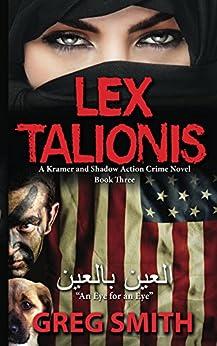 Lex Talionis: An Eye for an Eye (Kramer & Shadow Crime Series Book 3) by [Smith, Greg]