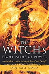 The Witch's Eight Paths of Power: A Complete Course in Magick and Witchcraft Paperback