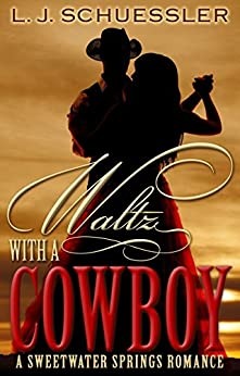 Waltz with a Cowboy (Sweetwater Springs Romance Book 1) by [Schuessler, L. J.]