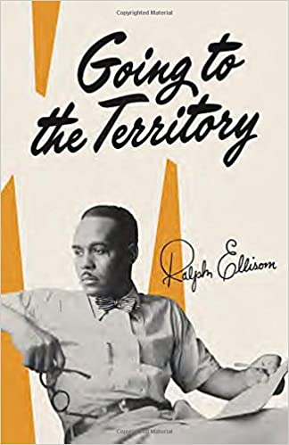 com going to the territory ralph ellison  com going to the territory 9780679760016 ralph ellison books