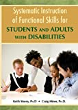 Systematic Instruction of Functional Skills for Students and Adults with Disabilities, Storey, Keith and Miner, Craig, 0398086265