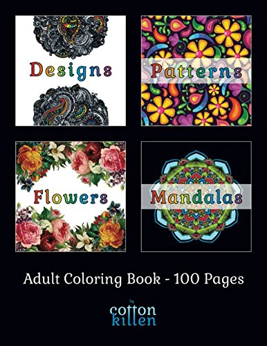 Adult Coloring Book - 100 Pages - Designs, Patterns, Flowers & Mandalas: 49 of the most exquisite designs, patterns, flowers & mandalas for a relaxed and joyful coloring time