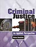 Criminal Justice : An Applied Perspective, Gunnison, Elaine, 0757502687