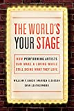 The World's Your Stage: How Performing Artists Can Make a Living While Still Doing What They Love (UK Professional  Business Management / Business)