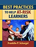 Best Practices to Help At-Risk Learners, Franklin P. Schargel, 1596670177