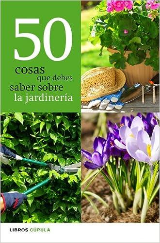 50 cosas que debes saber sobre jardinería (HOGAR): Amazon.es ...