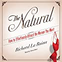 The Natural: How to Effortlessly Attract the Women You Want Audiobook by Richard La Ruina Narrated by Steve West