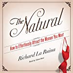 The Natural: How to Effortlessly Attract the Women You Want | Richard La Ruina