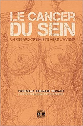 Amazon Fr Le Cancer Du Sein Un Regard Optimiste Vers L Avenir Nogaret Jean Marie Livres