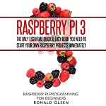 Raspberry Pi: The Only Essential Book You Need to Start Your Own Raspberry Pi 3 Projects Immediately | Ronald Olsen