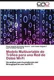 img - for Modelo Multivariable de Tr fico para una Red de Datos Wi-Fi: Un an lisis para la predicci n del throughput en una red Wi-Fi (Spanish Edition) book / textbook / text book