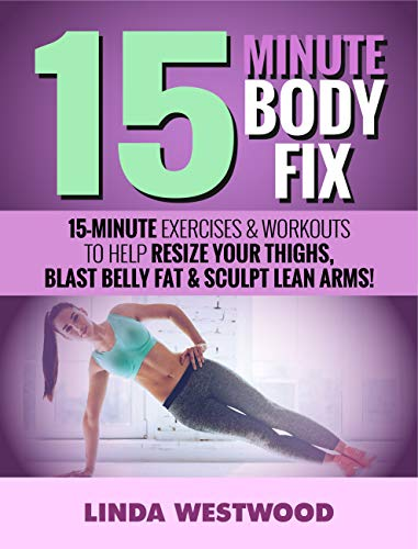15-Minute Body Fix (3rd Edition): 15-Minute Exercises & Workouts to Help Resize Your Thighs, Blast Belly Fat & Sculpt Lean Arms!