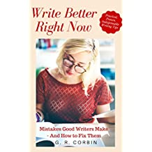 Write Better Right Now: A Dozen Mistakes Good Writers Make – and How to Fix Them