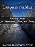 Dreams in the Mist - Relaxing Music for Sleep, Meditation, and Study