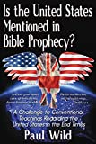 united states bible prophecy - Is the United States Mentioned in Bible Prophecy?: With a Treatise on the Ezekiel 38 and Psalm 83 Wars