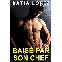 Baisé Par Son Chef (Nouvelle GAY M/M HARD, Interdit, Tabou, Soumission) (French Edition)