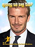 Rising To The Top An Unauthorized Story On David Beckham