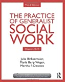 The Practice of Generalist Social Work, Third Edition: Chapters 10-13, Julie Birkenmaier and Marla Berg-Weger, 041573178X