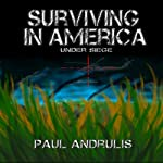 Surviving In America: Under Siege 2nd Edition: A Joe Anderson Novel | Paul Andrulis