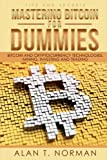 Mastering Bitcoin for Dummies: Bitcoin and Cryptocurrency Technologies Mining Investing and Trading - Bitcoin Book 1 Blockchain Wallet Business