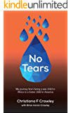 No Tears: My journey from being a war child in Africa to a foster child in America