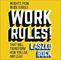 Work Rules!: Insights From Inside GoogleThat Will Transform How You Live and Lead Audiobook by Laszlo Bock Narrated by Laszlo Bock