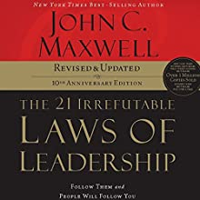 The 21 Irrefutable Laws of Leadership, 10th Anniversary Edition: Follow Them and People Will Follow You Audiobook by John Maxwell Narrated by John Maxwell