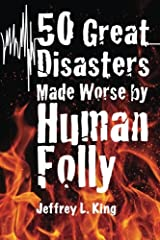 50 Great Disasters Made Worse by Human Folly Paperback