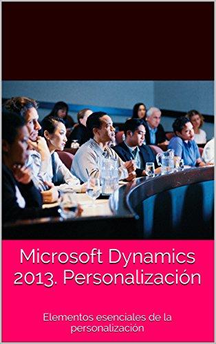 Descargar Libro Personalización En Microsoft Dynamics 2013.: Elementos Esenciales De La Personalización Jose Fernández Tamames