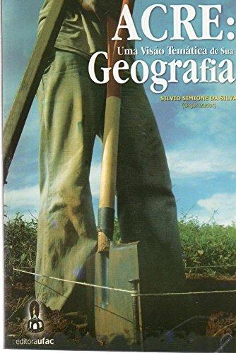 ACRE: Uma Visao Tematica de Sua Geografia (Portuguese ed)