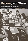 img - for Brown, Not White: School Integration and the Chicano Movement in Houston by Guadalupe San Miguel Jr. (2005-10-26) book / textbook / text book