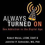 Always Turned On: Sex Addiction in the Digital Age | Jennifer P. Schneider,Robert Weiss