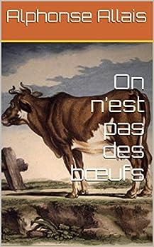 On n'est pas des bœufs (French Edition)