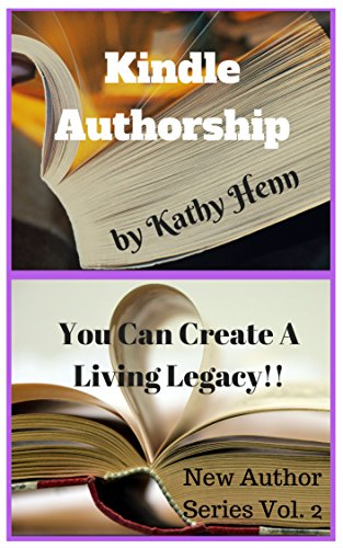 Kindle Authorship: You Can Create A Living Legacy !! (New Author Series Book 2) by [Henn, Kathy]
