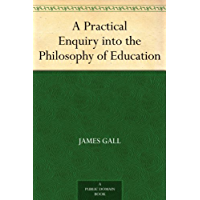 A Practical Enquiry into the Philosophy of Education (English Edition)