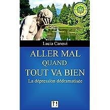 Aller mal quand tout va bien: La dépression dédramatisée (French Edition)